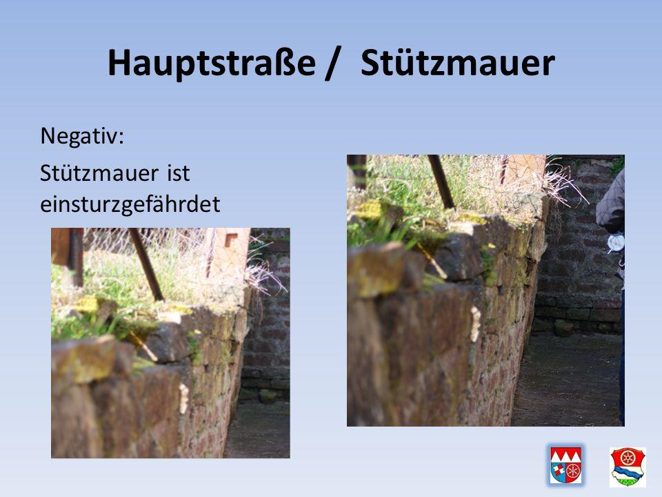Hauptstraße / Stützmauer Negativ: Stützmauer ist einsturzgefährdet