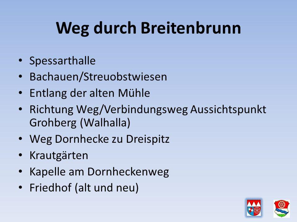 Weg durch Breitenbrunn Spessarthalle Bachauen/Streuobstwiesen Entlang der alten Mühle Richtung Weg/Verbindungsweg Aussichtspunkt Grohberg (Walhalla) Weg Dornhecke zu Dreispitz Krautgärten Kapelle am Dornheckenweg Friedhof (alt und neu)