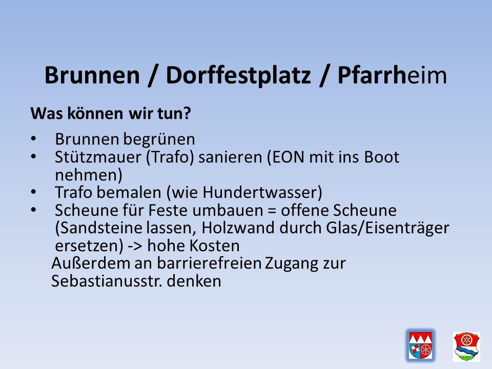 Brunnen / Dorffestplatz / Pfarrheim Was können wir tun.