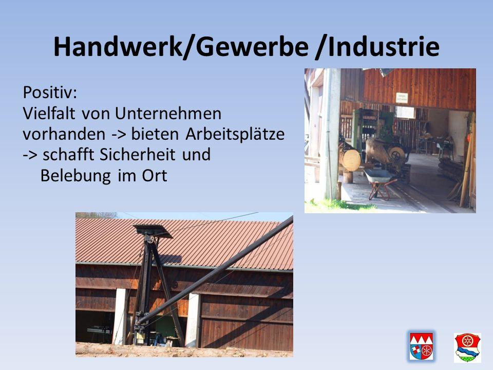 Handwerk/Gewerbe /Industrie Positiv: Vielfalt von Unternehmen vorhanden -> bieten Arbeitsplätze -> schafft Sicherheit und Belebung im Ort