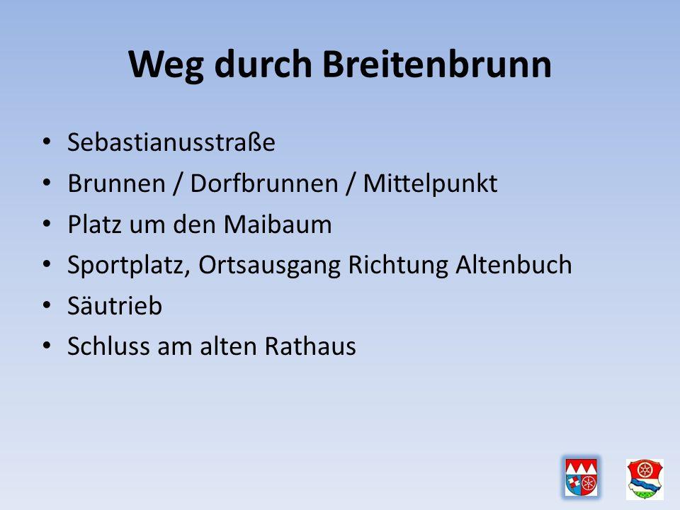 Weg durch Breitenbrunn Sebastianusstraße Brunnen / Dorfbrunnen / Mittelpunkt Platz um den Maibaum Sportplatz, Ortsausgang Richtung Altenbuch Säutrieb Schluss am alten Rathaus