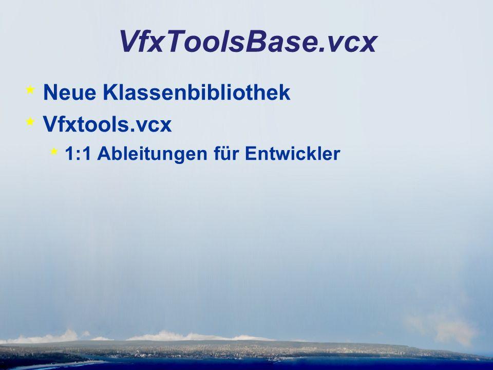 VfxToolsBase.vcx * Neue Klassenbibliothek * Vfxtools.vcx * 1:1 Ableitungen für Entwickler