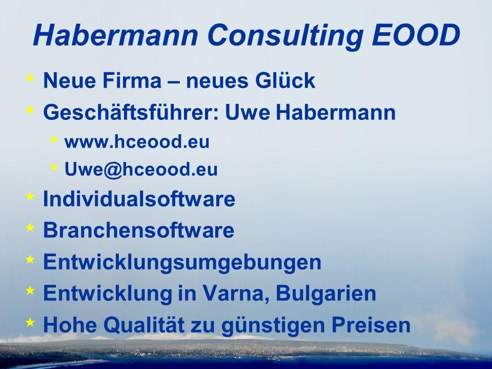 Habermann Consulting EOOD * Neue Firma – neues Glück * Geschäftsführer: Uwe Habermann * www.hceood.eu * Uwe@hceood.eu * Individualsoftware * Branchensoftware * Entwicklungsumgebungen * Entwicklung in Varna, Bulgarien * Hohe Qualität zu günstigen Preisen
