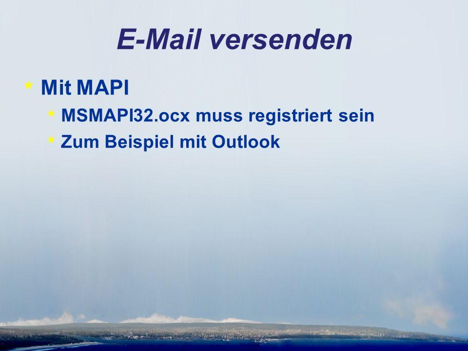 E-Mail versenden * Mit MAPI * MSMAPI32.ocx muss registriert sein * Zum Beispiel mit Outlook