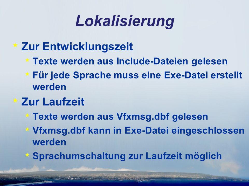Lokalisierung * Zur Entwicklungszeit * Texte werden aus Include-Dateien gelesen * Für jede Sprache muss eine Exe-Datei erstellt werden * Zur Laufzeit * Texte werden aus Vfxmsg.dbf gelesen * Vfxmsg.dbf kann in Exe-Datei eingeschlossen werden * Sprachumschaltung zur Laufzeit möglich