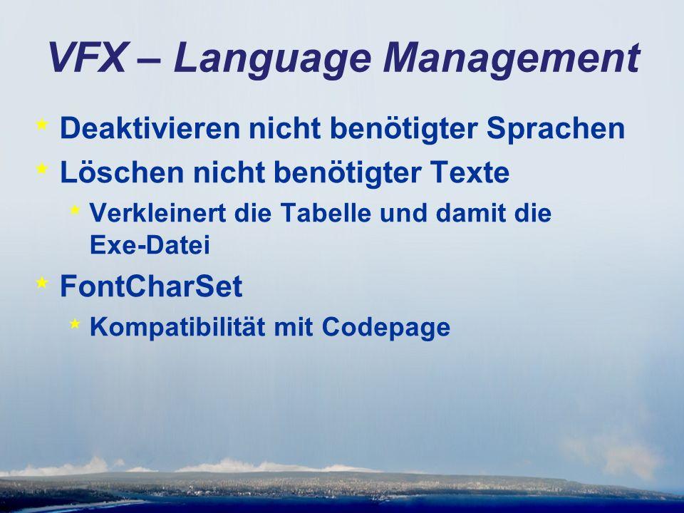 VFX – Language Management * Deaktivieren nicht benötigter Sprachen * Löschen nicht benötigter Texte * Verkleinert die Tabelle und damit die Exe-Datei * FontCharSet * Kompatibilität mit Codepage