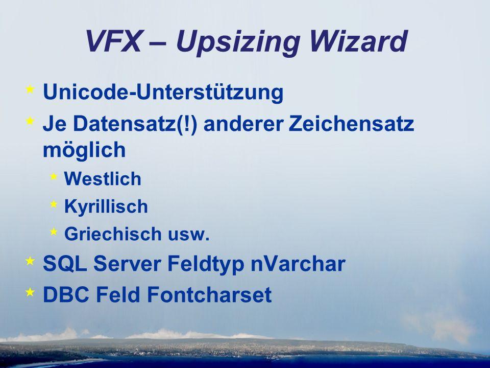 VFX – Upsizing Wizard * Unicode-Unterstützung * Je Datensatz(!) anderer Zeichensatz möglich * Westlich * Kyrillisch * Griechisch usw.