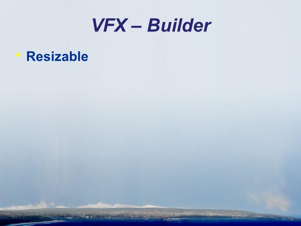 VFX – Builder * Resizable