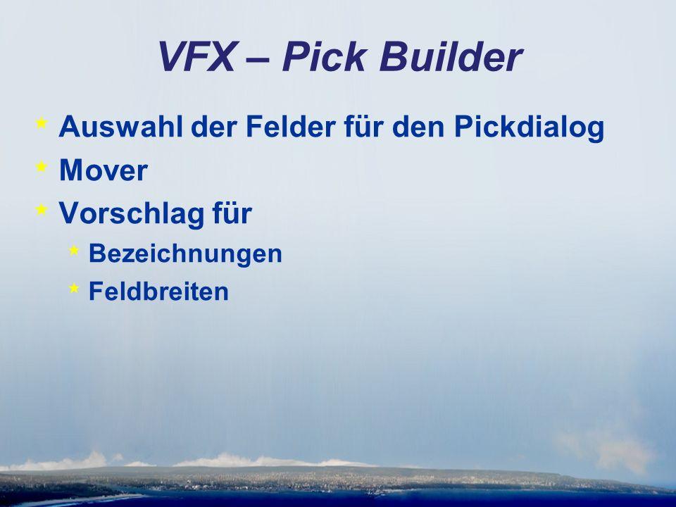 VFX – Pick Builder * Auswahl der Felder für den Pickdialog * Mover * Vorschlag für * Bezeichnungen * Feldbreiten