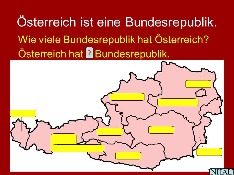 Österreich ist eine Bundesrepublik. Wie viele Bundesrepublik hat Österreich.