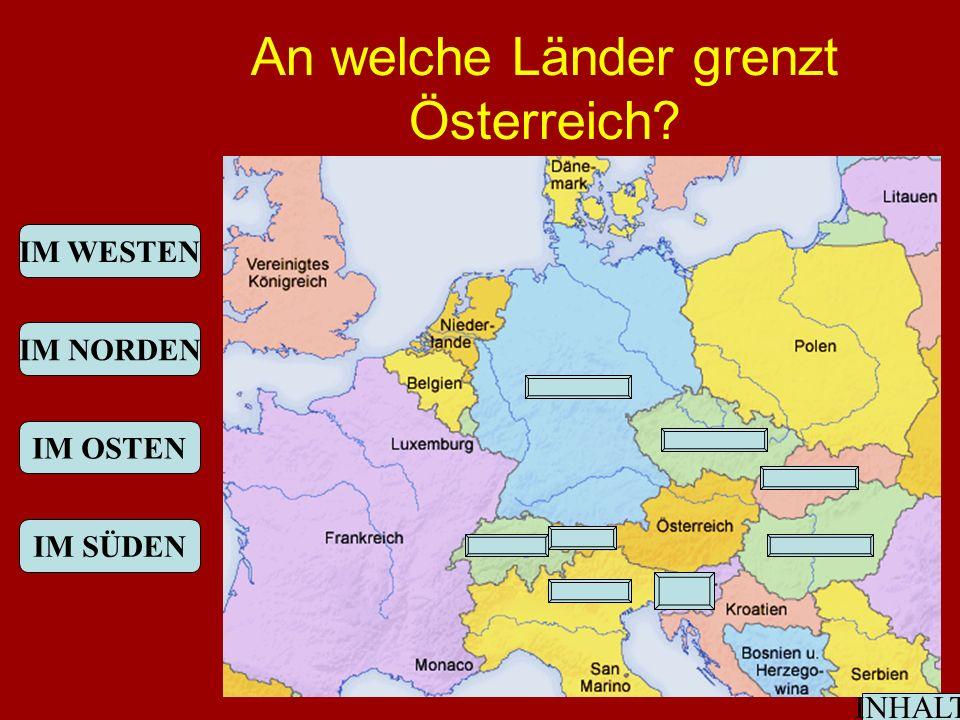 An welche Länder grenzt Österreich IM WESTEN IM NORDEN IM OSTEN IM SÜDEN INHALT