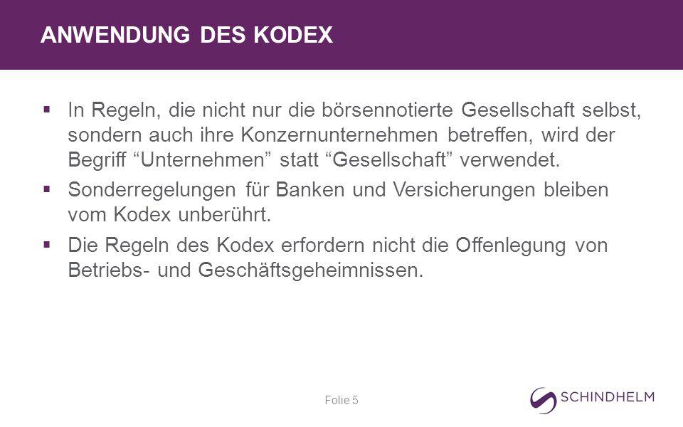 ANWENDUNG DES KODEX Folie 5  In Regeln, die nicht nur die börsennotierte Gesellschaft selbst, sondern auch ihre Konzernunternehmen betreffen, wird der Begriff Unternehmen statt Gesellschaft verwendet.