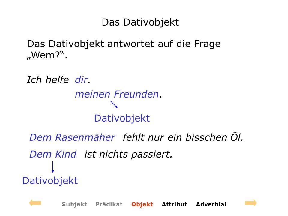 """Subjekt Prädikat Objekt Attribut Adverbial Das Dativobjekt Das Dativobjekt antwortet auf die Frage """"Wem ."""