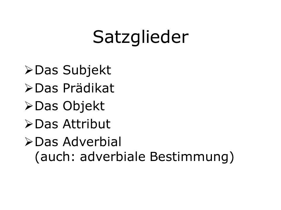 Satzglieder  Das Subjekt  Das Prädikat  Das Objekt  Das Attribut  Das Adverbial (auch: adverbiale Bestimmung)