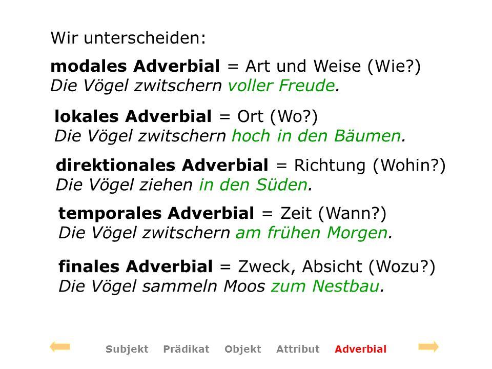 Wir unterscheiden: modales Adverbial = Art und Weise (Wie ) Die Vögel zwitschern voller Freude.