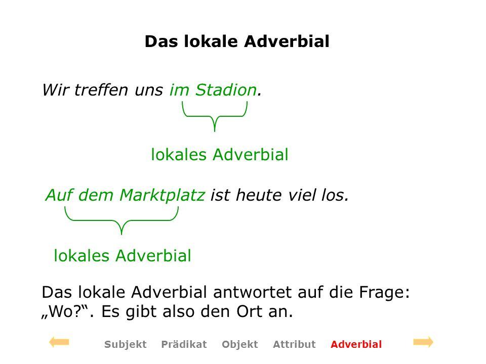 Das lokale Adverbial Wir treffen uns im Stadion.
