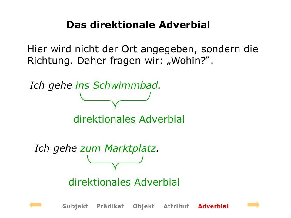 Das direktionale Adverbial Hier wird nicht der Ort angegeben, sondern die Richtung.