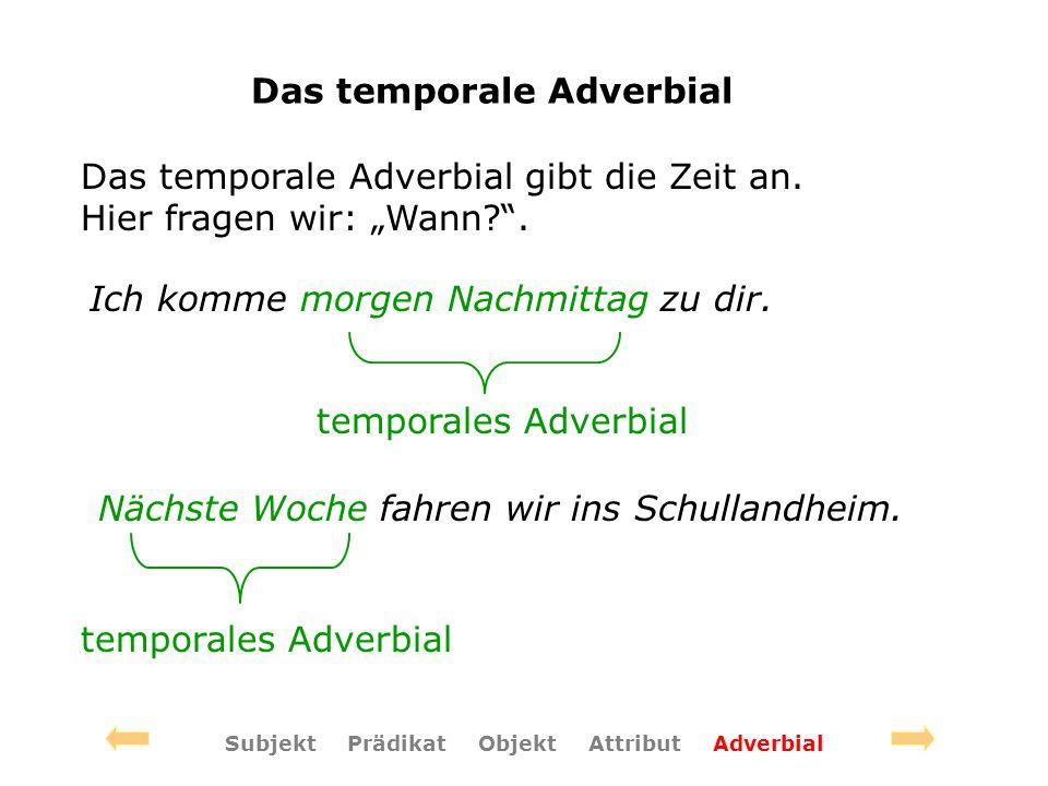 Das temporale Adverbial Das temporale Adverbial gibt die Zeit an.
