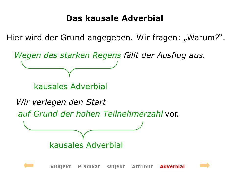 Das kausale Adverbial Hier wird der Grund angegeben.