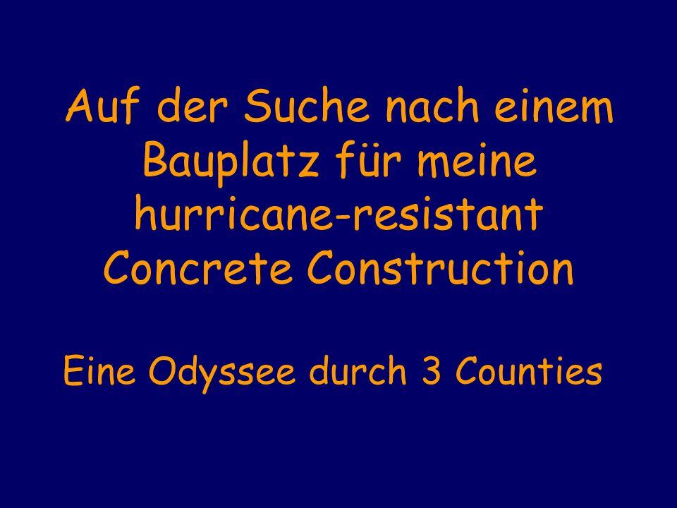 Auf der Suche nach einem Bauplatz für meine hurricane-resistant Concrete Construction Eine Odyssee durch 3 Counties