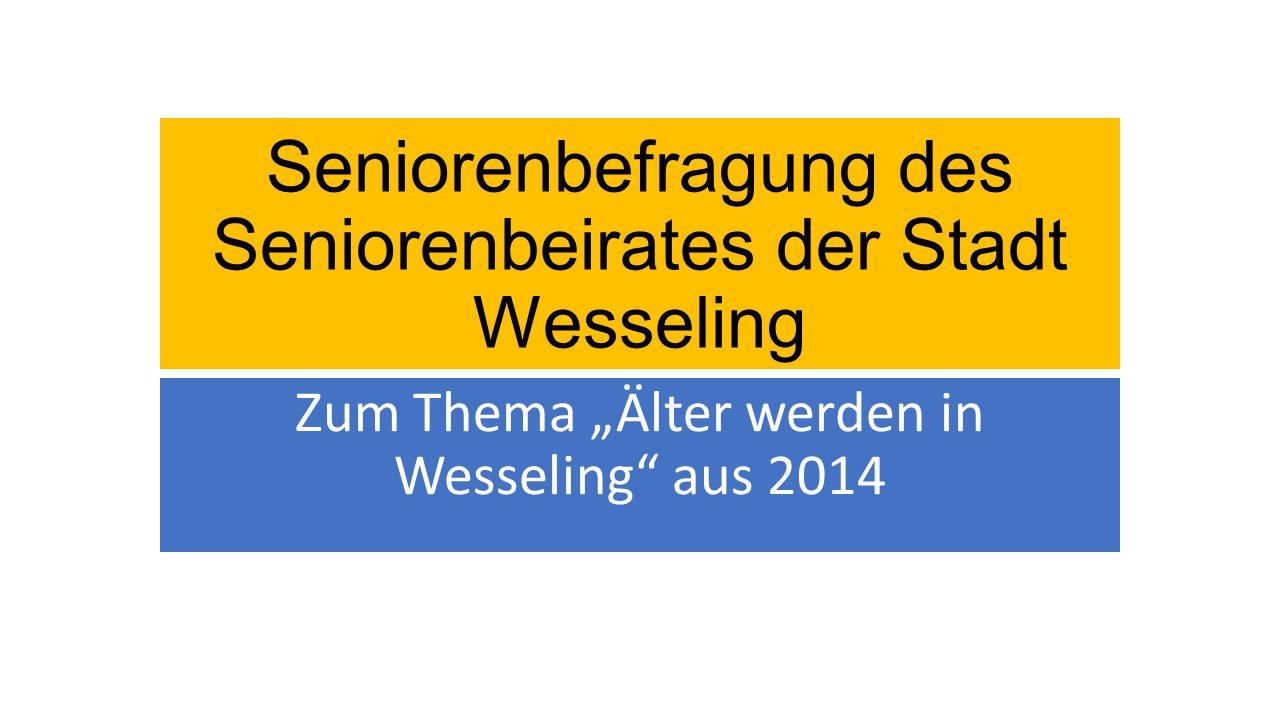 """Seniorenbefragung des Seniorenbeirates der Stadt Wesseling Zum Thema """"Älter werden in Wesseling aus 2014"""