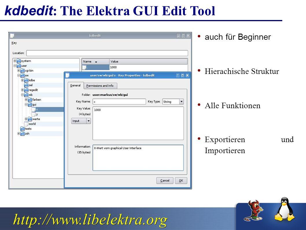 http://www.libelektra.org kdbedit: The Elektra GUI Edit Tool auch für Beginner Hierachische Struktur Alle Funktionen Exportieren und Importieren