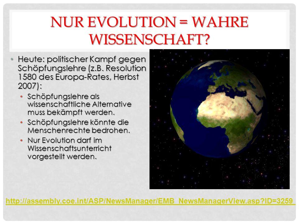 NUR EVOLUTION = WAHRE WISSENSCHAFT. Heute: politischer Kampf gegen Schöpfungslehre (z.B.