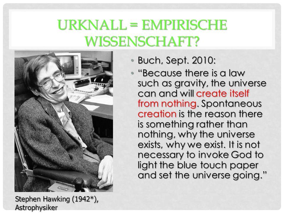 URKNALL = EMPIRISCHE WISSENSCHAFT. Buch, Sept. 2010: Buch, Sept.