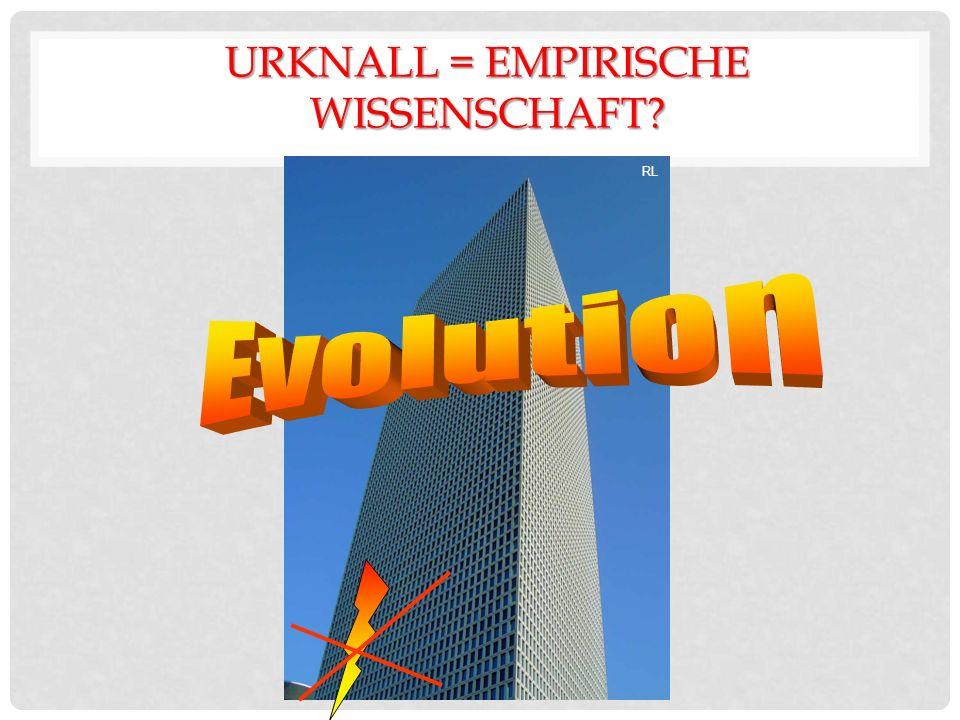 RL URKNALL = EMPIRISCHE WISSENSCHAFT