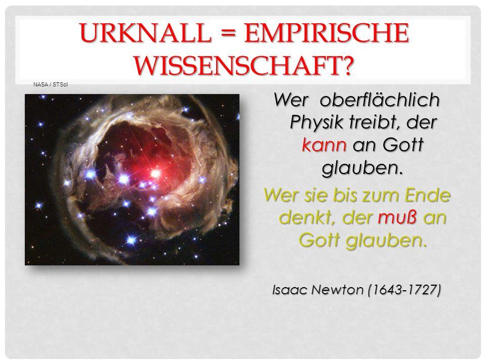 URKNALL = EMPIRISCHE WISSENSCHAFT. Wer oberflächlich Physik treibt, der kann an Gott glauben.