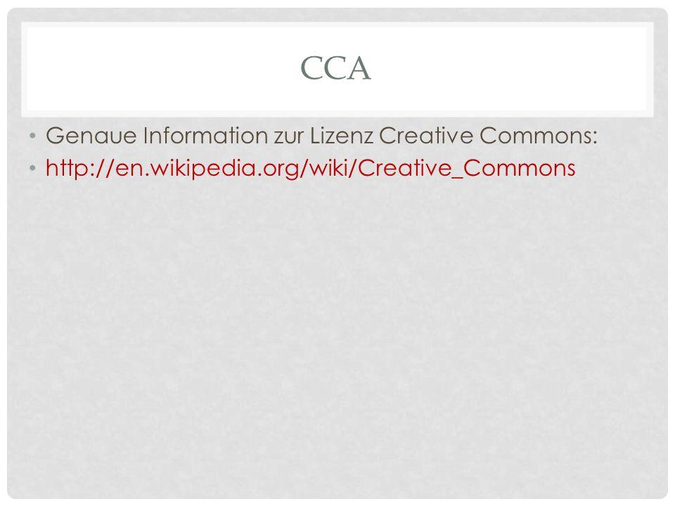 CCA Genaue Information zur Lizenz Creative Commons: http://en.wikipedia.org/wiki/Creative_Commons