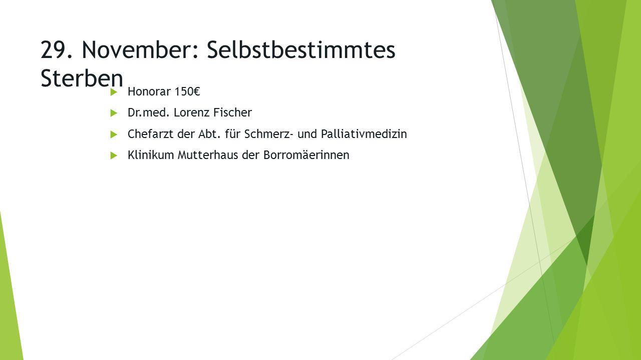 29. November: Selbstbestimmtes Sterben  Honorar 150€  Dr.med.