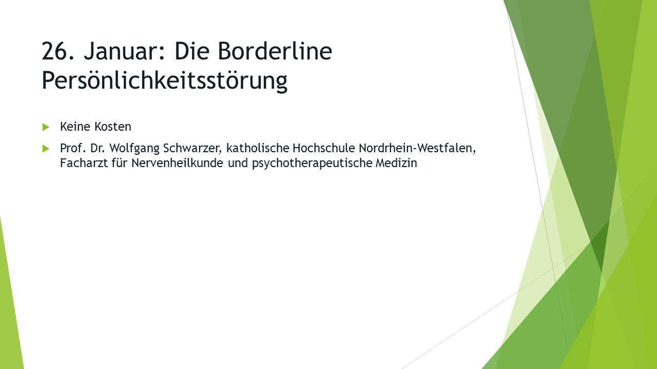 26. Januar: Die Borderline Persönlichkeitsstörung  Keine Kosten  Prof.