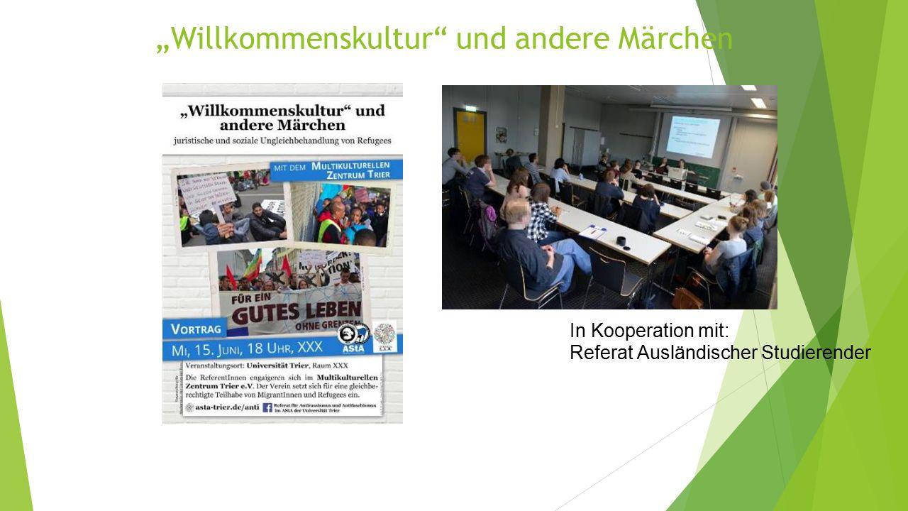 """""""Willkommenskultur und andere Märchen In Kooperation mit: Referat Ausländischer Studierender"""