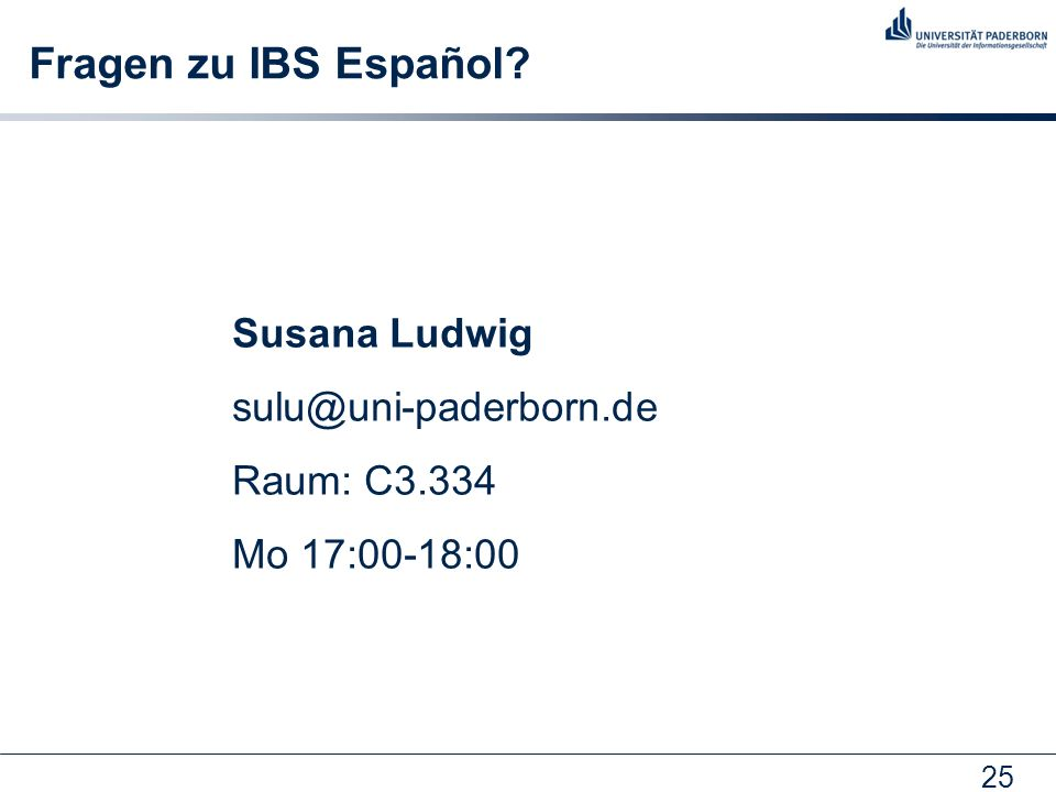 25 Fragen zu IBS Español Susana Ludwig sulu@uni-paderborn.de Raum: C3.334 Mo 17:00-18:00