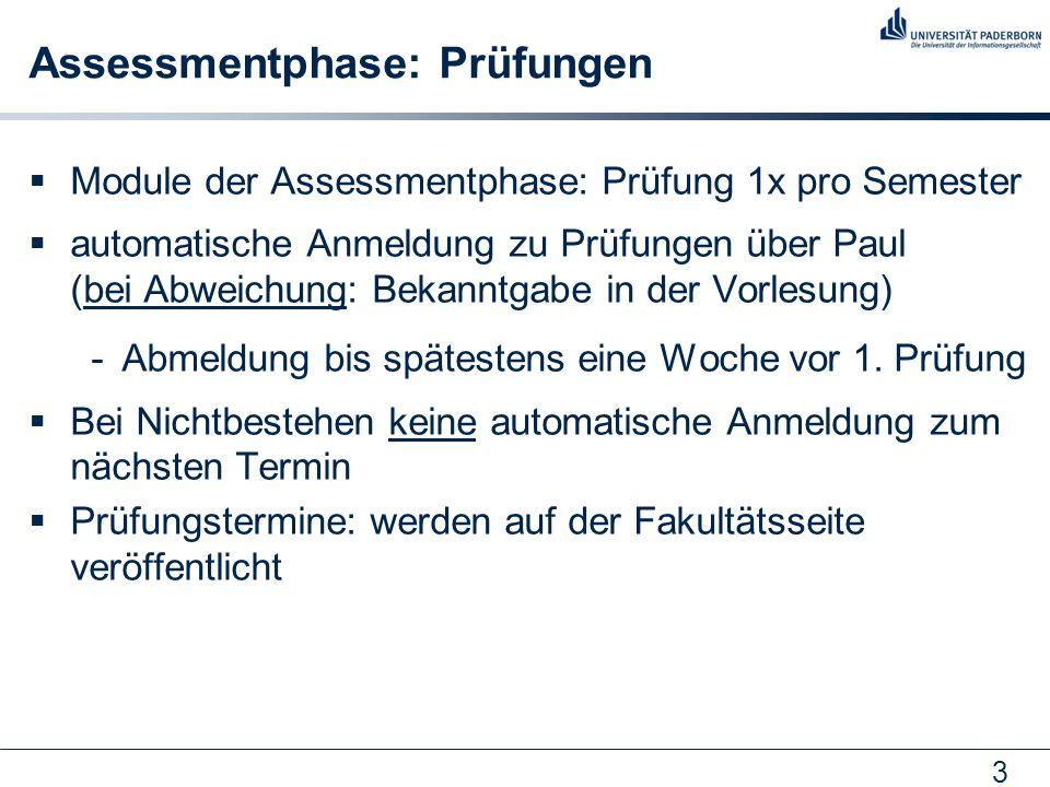 3 Assessmentphase: Prüfungen  Module der Assessmentphase: Prüfung 1x pro Semester  automatische Anmeldung zu Prüfungen über Paul (bei Abweichung: Bekanntgabe in der Vorlesung) -Abmeldung bis spätestens eine Woche vor 1.