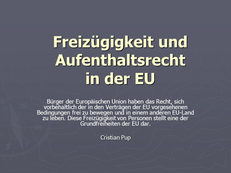 Freizügigkeit und Aufenthaltsrecht in der EU Bürger der Europäischen Union haben das Recht, sich vorbehaltlich der in den Verträgen der EU vorgesehenen Bedingungen frei zu bewegen und in einem anderen EU-Land zu leben.