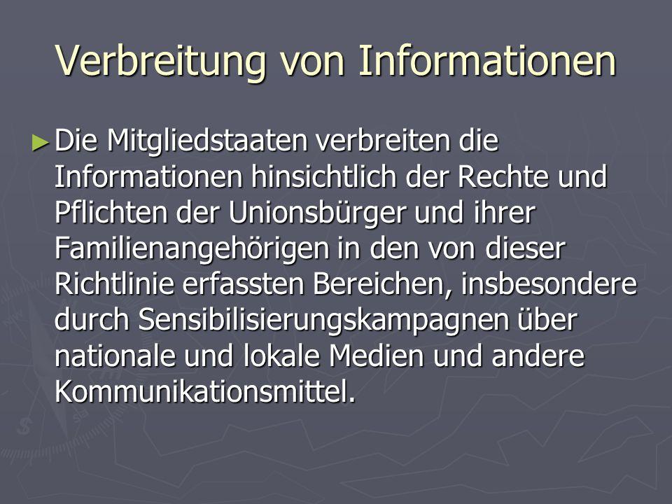 Verbreitung von Informationen ► Die Mitgliedstaaten verbreiten die Informationen hinsichtlich der Rechte und Pflichten der Unionsbürger und ihrer Familienangehörigen in den von dieser Richtlinie erfassten Bereichen, insbesondere durch Sensibilisierungskampagnen über nationale und lokale Medien und andere Kommunikationsmittel.