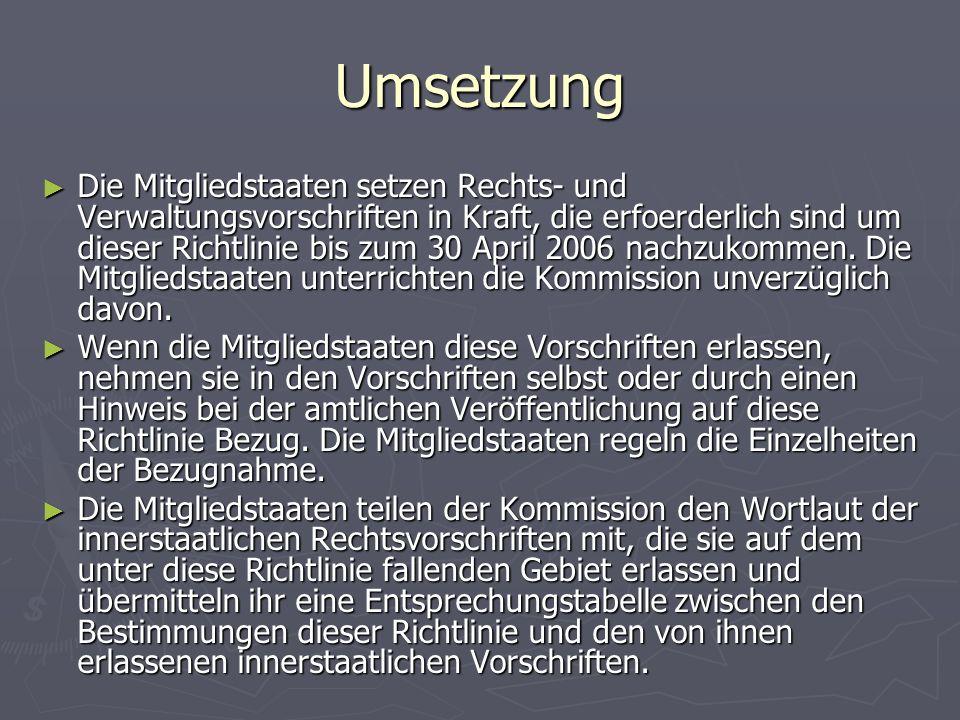 Umsetzung ► Die Mitgliedstaaten setzen Rechts- und Verwaltungsvorschriften in Kraft, die erfoerderlich sind um dieser Richtlinie bis zum 30 April 2006 nachzukommen.
