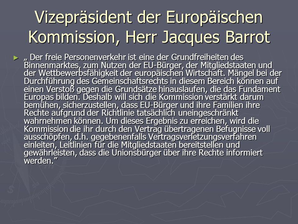 """Vizepräsident der Europäischen Kommission, Herr Jacques Barrot ► """" Der freie Personenverkehr ist eine der Grundfreiheiten des Binnenmarktes, zum Nutzen der EU-Bürger, der Mitgliedstaaten und der Wettbewerbsfähigkeit der europäischen Wirtschaft."""