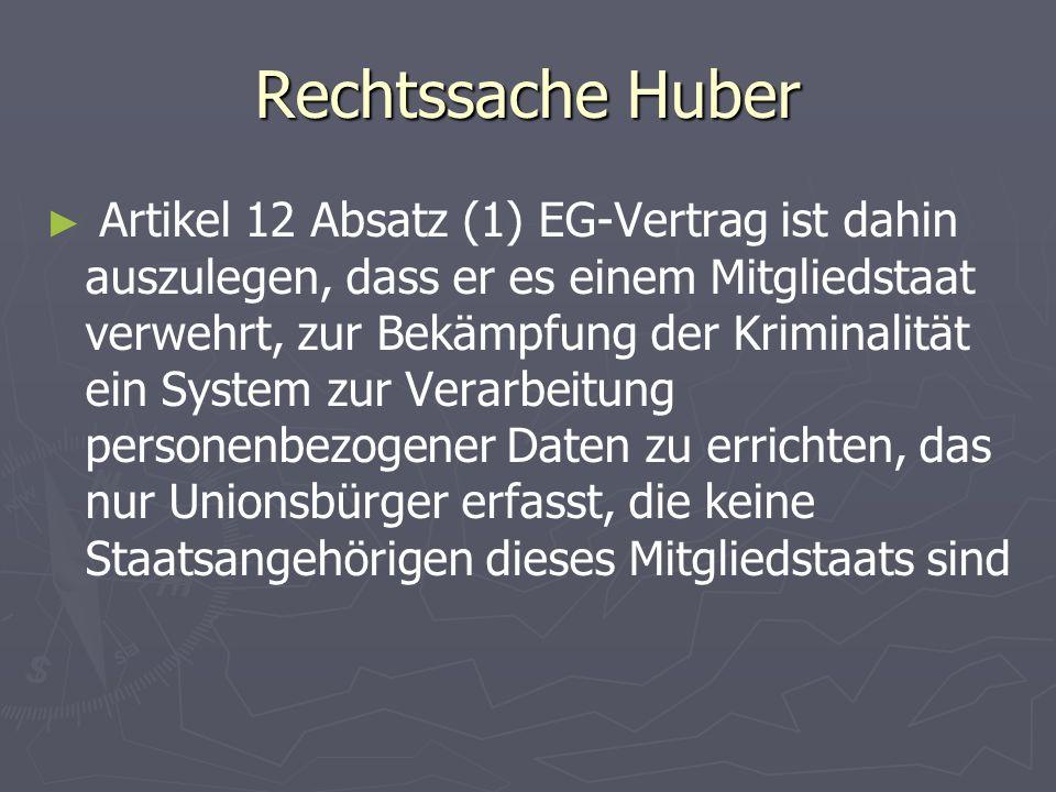 Rechtssache Huber ► ► Artikel 12 Absatz (1) EG-Vertrag ist dahin auszulegen, dass er es einem Mitgliedstaat verwehrt, zur Bekämpfung der Kriminalität ein System zur Verarbeitung personenbezogener Daten zu errichten, das nur Unionsbürger erfasst, die keine Staatsangehörigen dieses Mitgliedstaats sind