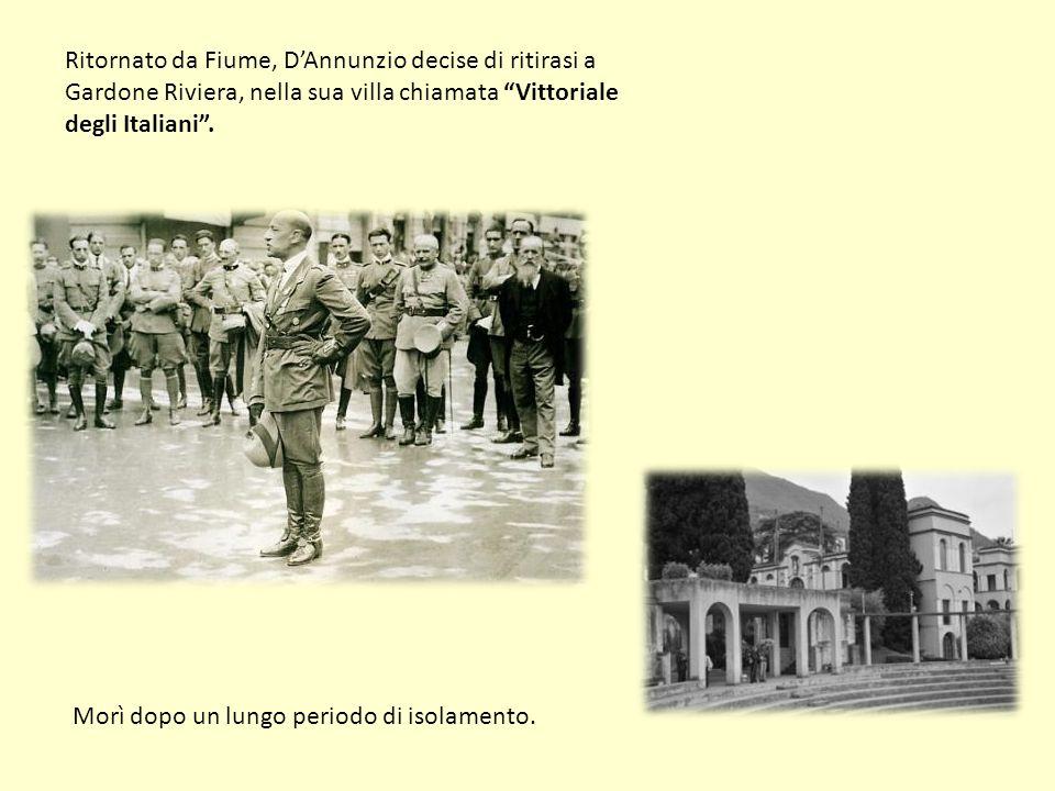 Ritornato da Fiume, D'Annunzio decise di ritirasi a Gardone Riviera, nella sua villa chiamata Vittoriale degli Italiani .
