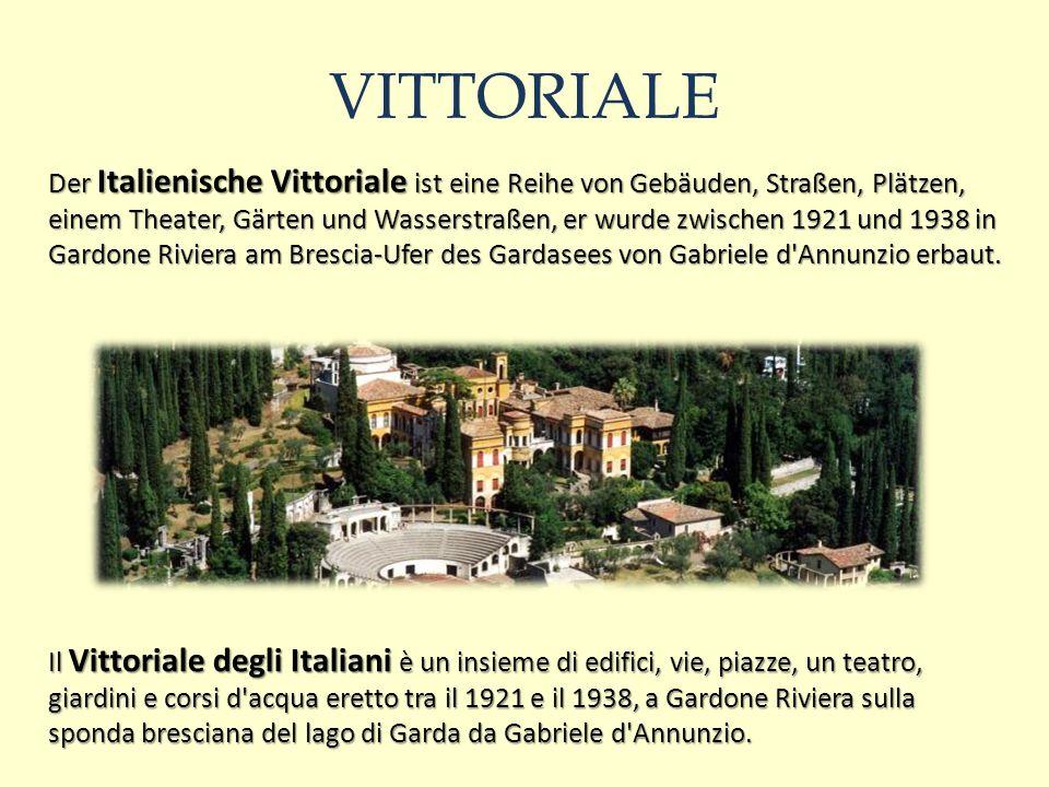 VITTORIALE Der Italienische Vittoriale ist eine Reihe von Gebäuden, Straßen, Plätzen, einem Theater, Gärten und Wasserstraßen, er wurde zwischen 1921 und 1938 in Gardone Riviera am Brescia-Ufer des Gardasees von Gabriele d Annunzio erbaut.