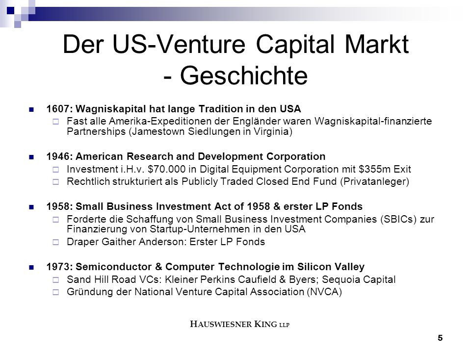 5 Der US-Venture Capital Markt - Geschichte 1607: Wagniskapital hat lange Tradition in den USA  Fast alle Amerika-Expeditionen der Engländer waren Wagniskapital-finanzierte Partnerships (Jamestown Siedlungen in Virginia) 1946: American Research and Development Corporation  Investment i.H.v.