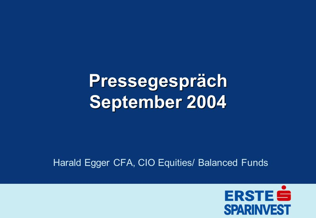 Pressegespräch September 2004 Harald Egger CFA, CIO Equities/ Balanced Funds