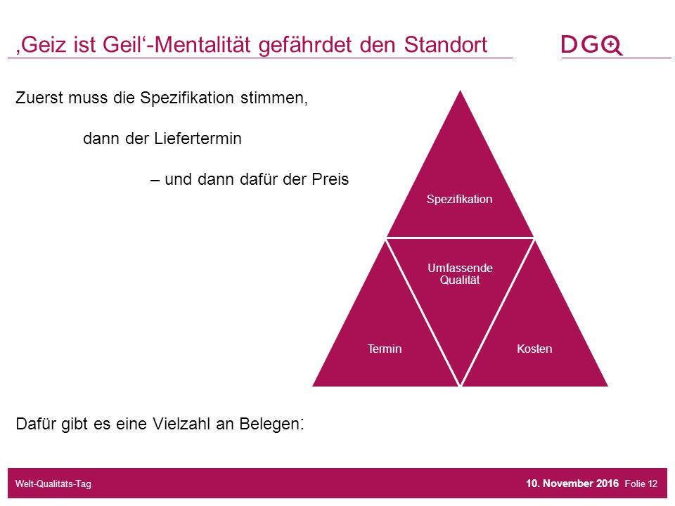 Folie Zuerst muss die Spezifikation stimmen, dann der Liefertermin – und dann dafür der Preis Dafür gibt es eine Vielzahl an Belegen : 'Geiz ist Geil'-Mentalität gefährdet den Standort 10.