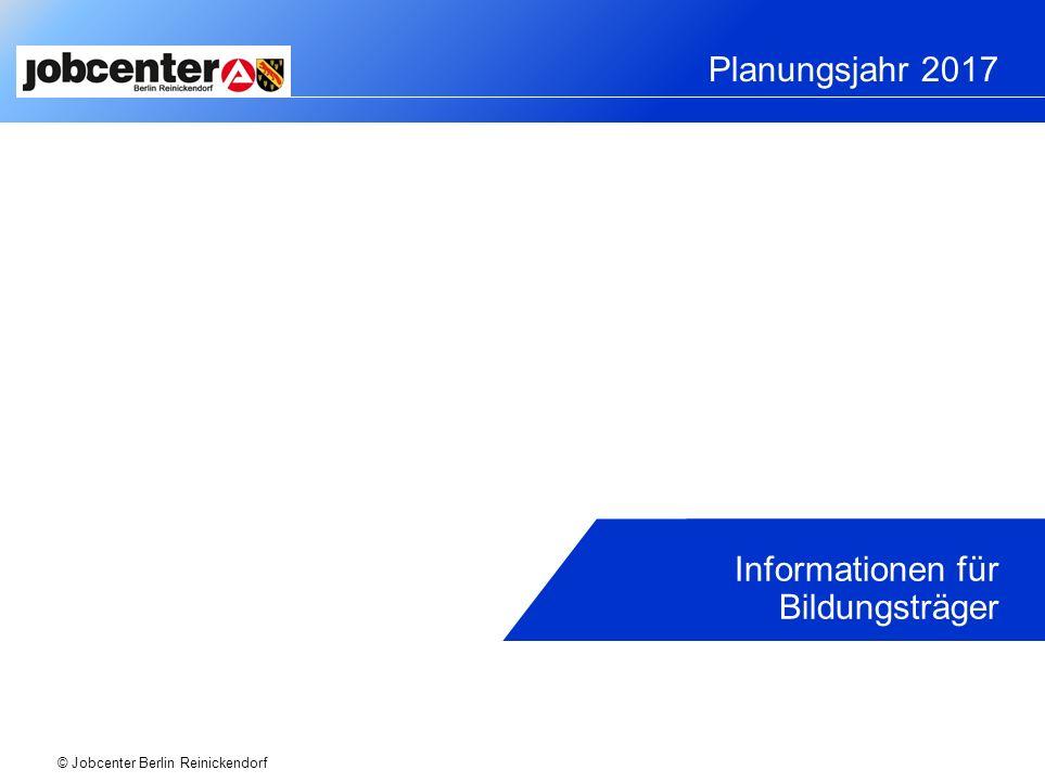 Planungsjahr 2017 © Jobcenter Berlin Reinickendorf Informationen für Bildungsträger