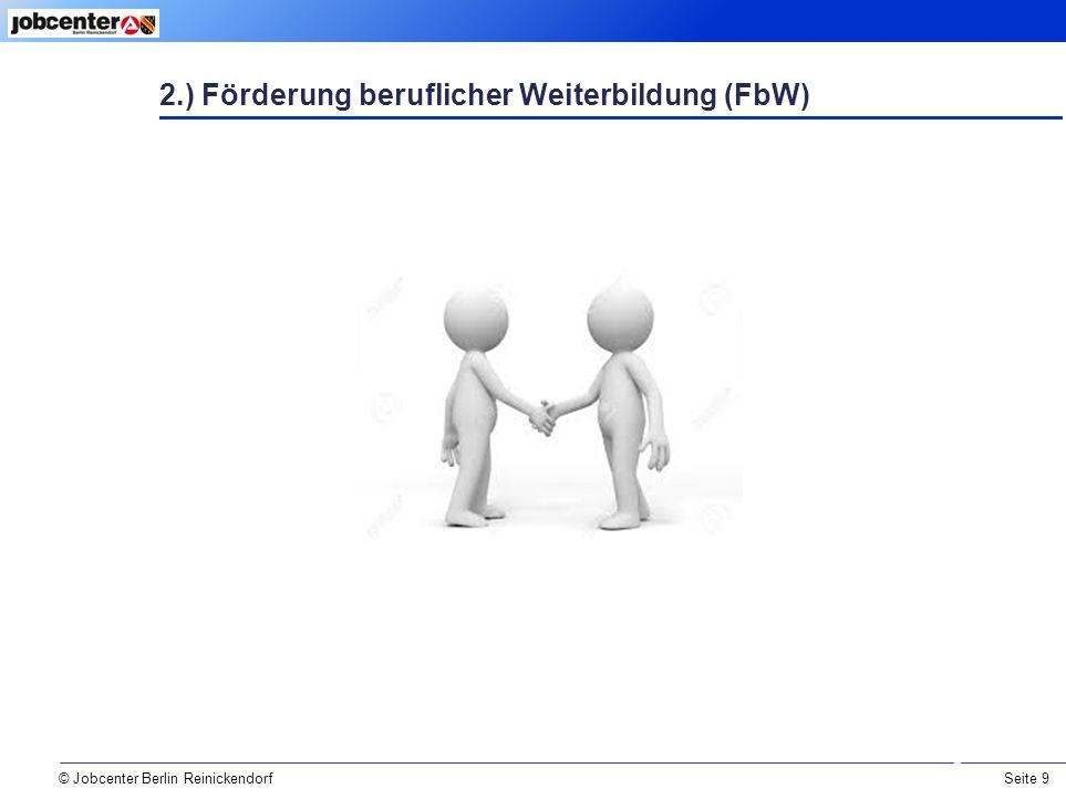 Seite 9 © Jobcenter Berlin Reinickendorf 2.) Förderung beruflicher Weiterbildung (FbW)