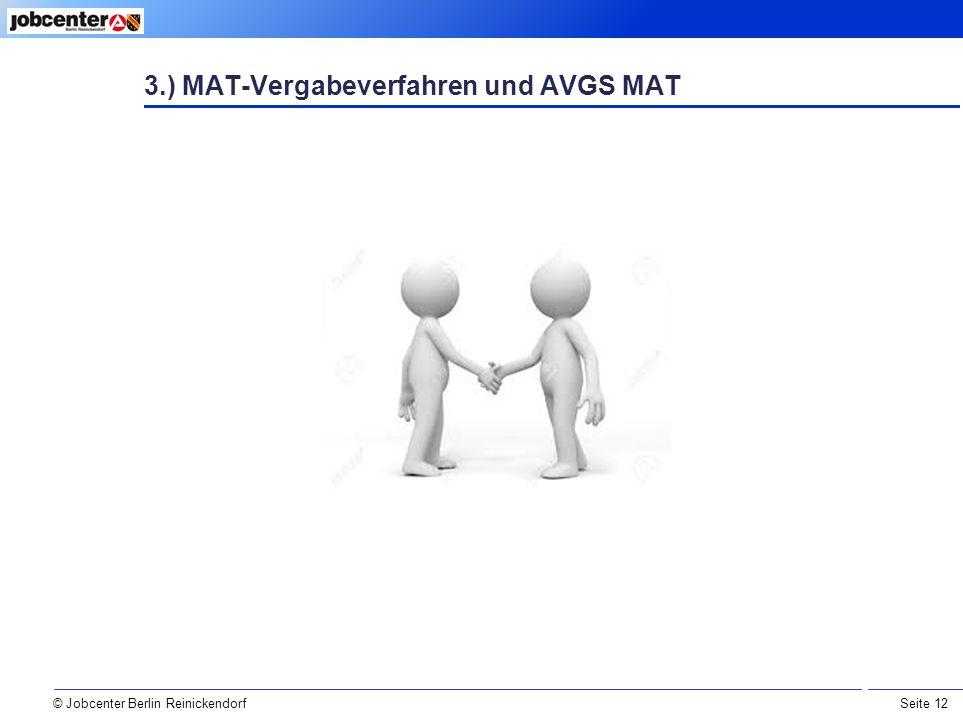 Seite 12 © Jobcenter Berlin Reinickendorf 3.) MAT-Vergabeverfahren und AVGS MAT