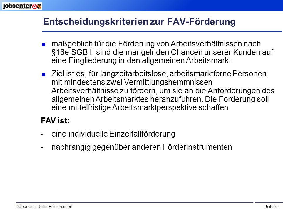 Seite 26 © Jobcenter Berlin Reinickendorf maßgeblich für die Förderung von Arbeitsverhältnissen nach §16e SGB II sind die mangelnden Chancen unserer Kunden auf eine Eingliederung in den allgemeinen Arbeitsmarkt.